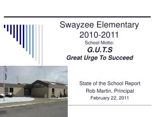 Swayzee Elementary 2010-2011 School Motto:   G.U.T.S  Great Urge To Succeed