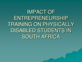 IMPACT OF ENTREPRENEURSHIP TRAINING ON PHYSICALLY DISABLED STUDENTS IN SOUTH AFRICA