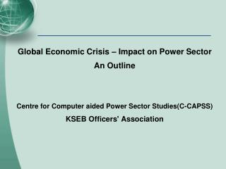 Global Economic Crisis   Impact on Power Sector An Outline    Centre for Computer aided Power Sector StudiesC-CAPSS KSEB