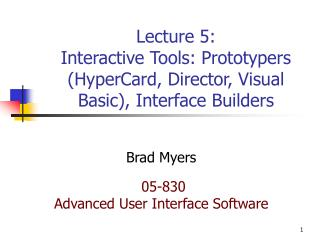 Lecture 5: Interactive Tools: Prototypers HyperCard, Director, Visual Basic, Interface Builders