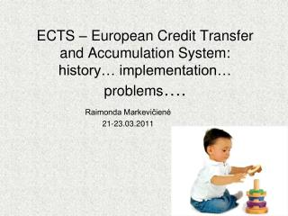 ECTS   European Credit Transfer and Accumulation System:  history  implementation  problems .