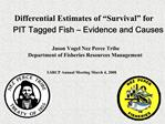 Differential Estimates of  Survival  for PIT Tagged Fish   Evidence and Causes