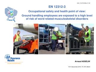 EN 12312-3  Occupational safety and health point of view:  Ground handling employees are exposed to a high level of risk