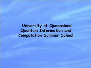 University of Queensland Quantum Information and Computation Summer School