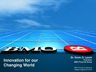 Dr. Kevin G. Lynch Vice-Chair BMO Financial Group