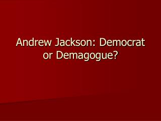 Andrew Jackson: Democrat or Demagogue