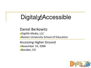 Daniel Berkowitz Digilife Media, LLC Boston University School of Education  Accessing Higher Ground November 14, 2008 Bo