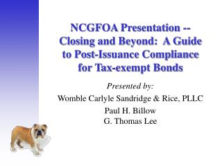 NCGFOA Presentation --Closing and Beyond:  A Guide to Post-Issuance Compliance for Tax-exempt Bonds