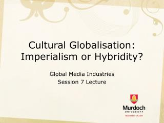 Cultural Globalisation: Imperialism or Hybridity