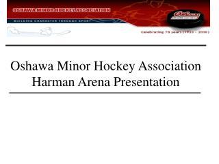 Oshawa Minor Hockey Association Harman Arena Presentation