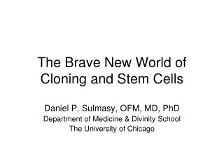 The Brave New World of  Cloning and Stem Cells