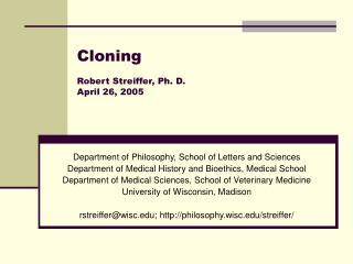 Cloning  Robert Streiffer, Ph. D. April 26, 2005
