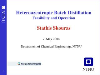 Heteroazeotropic Batch Distillation Feasibility and Operation  Stathis Skouras