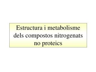 Estructura i metabolisme dels compostos nitrogenats no proteics