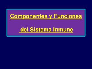 Componentes y Funciones   del Sistema Inmune
