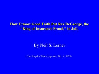 How Utmost Good Faith Put Rex DeGeorge, the  King of Insurance Fraud,  in Jail.