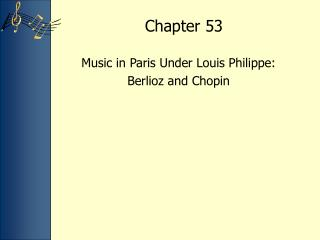 Music in Paris Under Louis Philippe:   Berlioz and Chopin