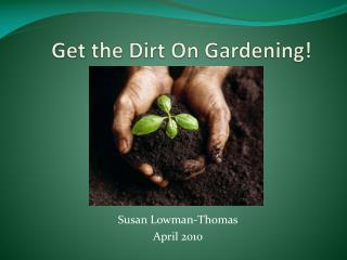 Get the Dirt On Gardening