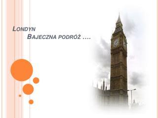 Londyn          Bajeczna podr z  .