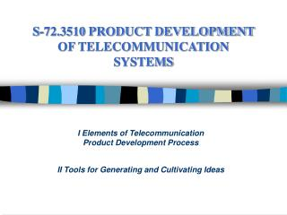 S-72.3510 PRODUCT DEVELOPMENT  OF TELECOMMUNICATION  SYSTEMS
