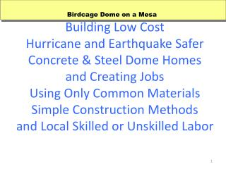 Building Low Cost Hurricane and Earthquake Safer  Concrete  Steel Dome Homes and Creating Jobs  Using Only Common Materi