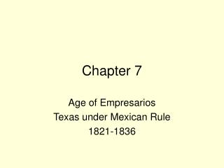 Age of Empresarios Texas under Mexican Rule 1821-1836