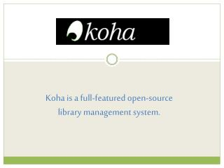 Koha is a full-featured open-source library management system.
