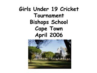 Girls Under 19 Cricket Tournament Bishops School Cape Town  April 2006