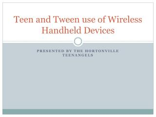 Teen and Tween use of Wireless Handheld Devices