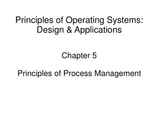 Principles of Operating Systems: Design  Applications