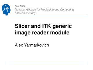 Slicer and ITK generic image reader module