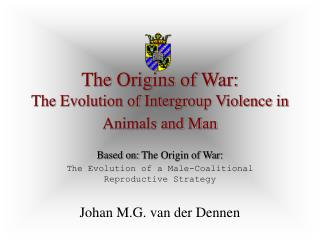 The Origins of War: The Evolution of Intergroup Violence in Animals and Man