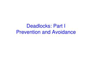 Deadlocks: Part I Prevention and Avoidance