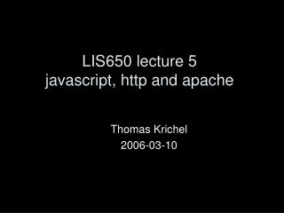 LIS650 lecture 5 javascript, http and apache