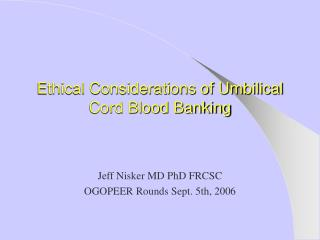 Ethical Considerations of Umbilical Cord Blood Banking
