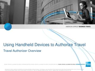 Using Handheld Devices to Authorize Travel Travel Authorizer Overview