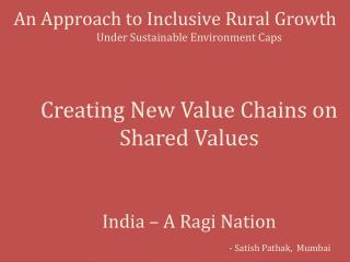 An Approach to Inclusive Rural Growth  Under Sustainable Environment Caps    Creating New Value Chains on Shared Values