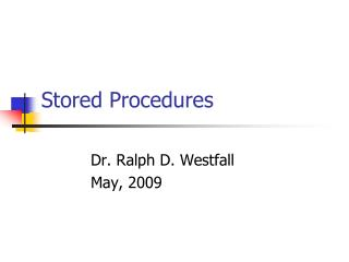Stored Procedures Dr. Ralph D. Westfall