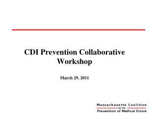 CDI Prevention Collaborative Workshop  March 29, 2011