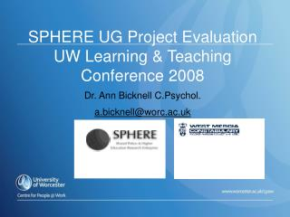 SPHERE UG Project Evaluation  UW Learning  Teaching Conference 2008  Dr. Ann Bicknell C.Psychol.  a.bicknellworc.ac.uk