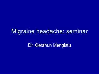 Migraine headache; seminar
