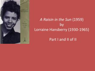 A Raisin in the Sun 1959 by Lorraine Hansberry 1930-1965