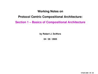 Working Notes on Protocol Centric Compositional Architecture: Section 1   Basics of Compositional Architecture   by Robe