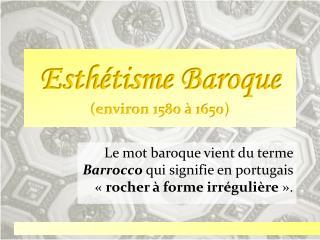 Esth tisme Baroque environ 1580   1650