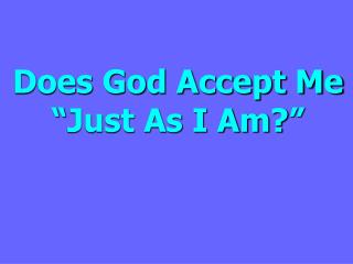 Does God Accept Me  Just As I Am