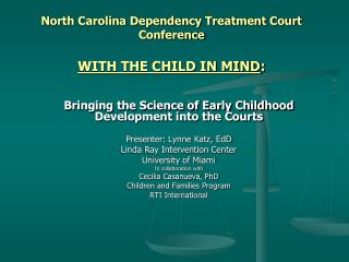 North Carolina Dependency Treatment Court Conference  WITH THE CHILD IN MIND: