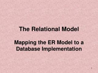 The Relational Model  Mapping the ER Model to a Database Implementation