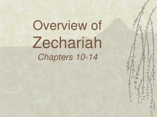 Overview of Zechariah Chapters 10-14