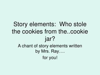 Story elements:  Who stole the cookies from the..cookie jar