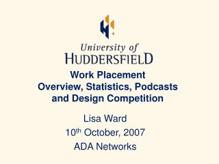 Work Placement Overview, Statistics, Podcasts  and Design Competition